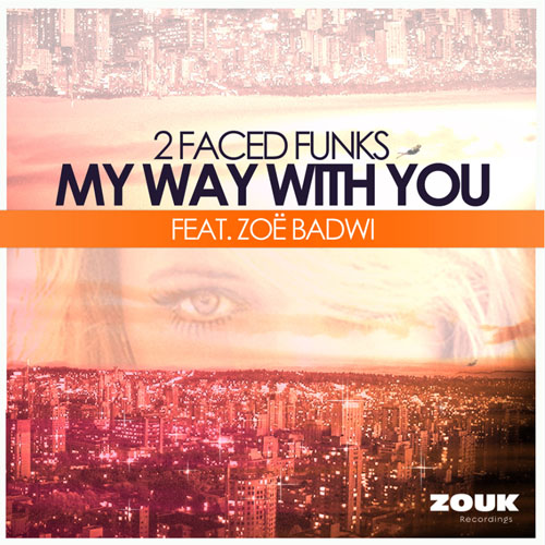 2 FACED FUNKS f/ ZOE BADWI - MY WAY WITH YOU (RADIO EDIT)