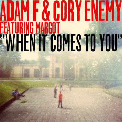 ADAM and CORY ENEMY f/ MARGOT - WHEN IT COMES TO YOU (RADIO EDIT)