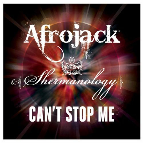 AFROJACK f/ SHERMANOLOGY - CAN`T STOP ME (RADIO EDIT)