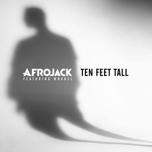 AFROJACK f/ WRABEL - TEN FEET TALL (RADIO EDIT)