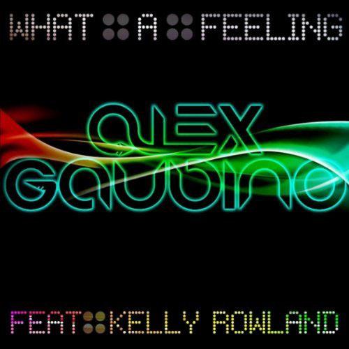 ALEX GAUDINO f/ KELLY ROWLAND - WHAT A FEELING (RADIO EDIT)
