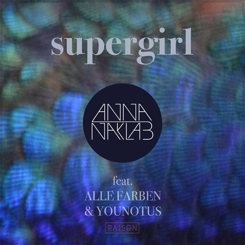 ANNA NAKLAB f/ ALLE FARBEN and YOUNOTUS - SUPERGIRL (RADIO EDIT)