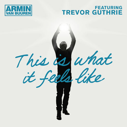 ARMIN VAN BUUREN f/ TREVOR GUTHRIE - THIS IS WHAT IT FEELS LIKE (RADIO EDIT)