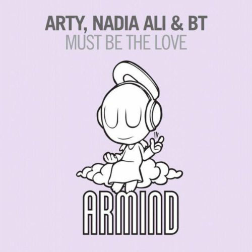 ARTY and NADIA ALI and BT - MUST BE THE LOVE (RADIO EDIT)