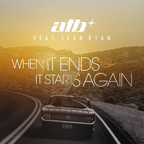 ATB f/ SEAN RYAN - WHEN IT ENDS IT STARTS AGAIN