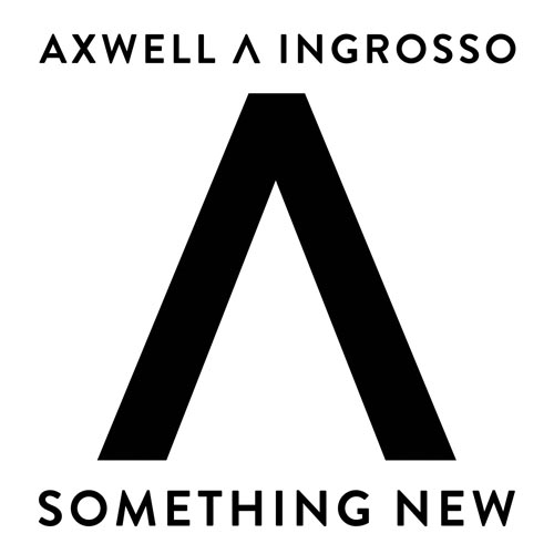 AXWELL and INGROSSO - SOMETHING NEW (RADIO EDIT)