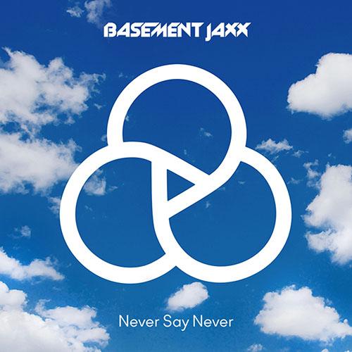 BASEMENT JAXX - NEVER SAY NEVER (RADIO EDIT)