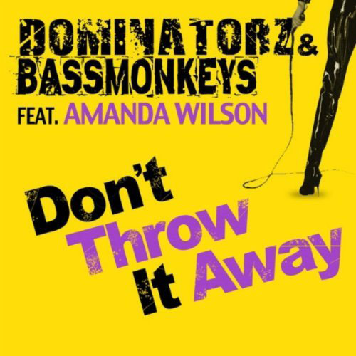 BASSMONKEYS / DOMINATORZ f/AMANDA WILSON - DON`T THROW IT AWAY (DOMINATORZ RADIO EDIT)