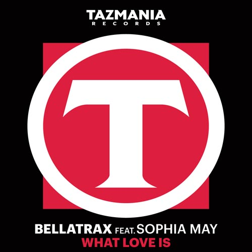 BELLATRAX f/ SOPHIA MAY - WHAT LOVE IS (RADIO EDIT)