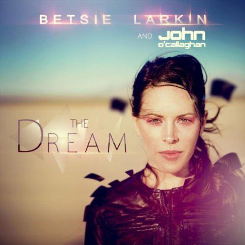 BETSIE LARKIN f/ JOHN O`CALLAGHAN - THE DREAM (RADIO EDIT)