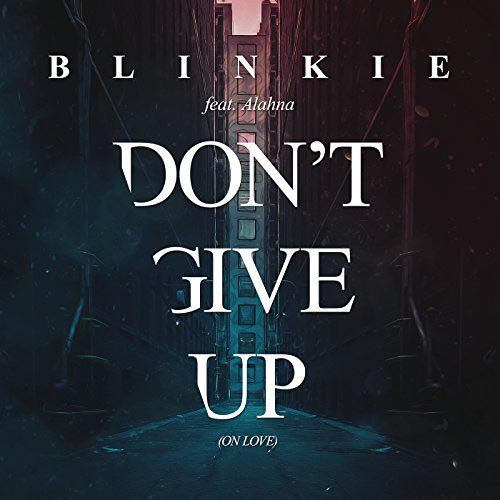 BLINKIE f/ ALAHNA - DON`T GIVE UP ON LOVE