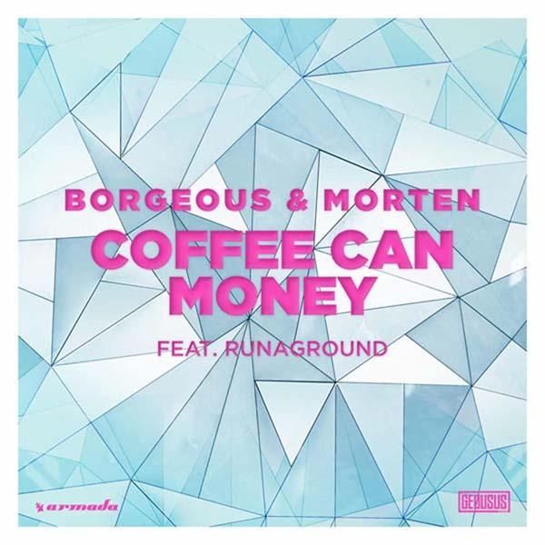 BORGEOUS and MORTEN f/ RUNAGROUND - COFFEE CAN MONEY (ORIGINAL MIX)