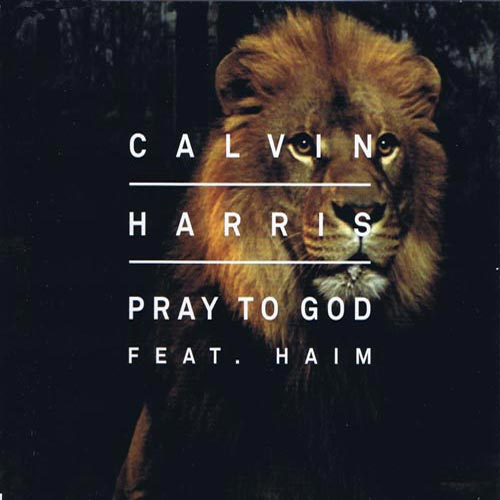 CALVIN HARRIS f/ HAIM - PRAY TO GOD
