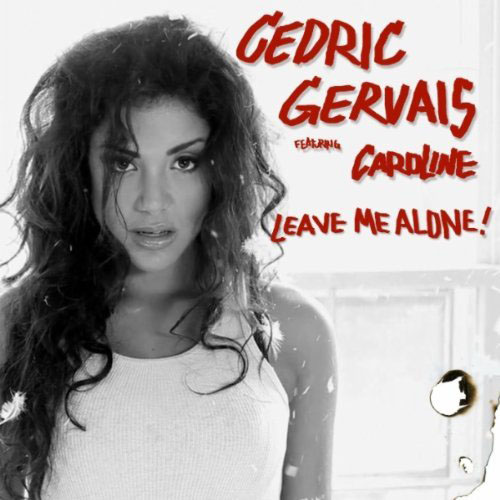 CEDRIC GERVAIS f/ CAROLINE - LEAVE ME ALONE (RADIO EDIT)