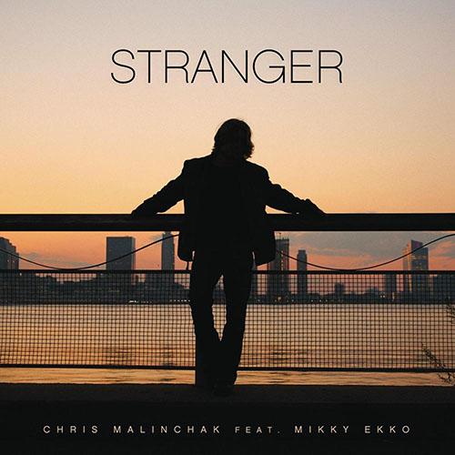 CHRIS MALINCHAK f/ MIKKY EKKO - STRANGER (ORIGINAL EDIT)