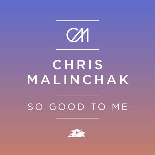 CHRIS MALINCHAK - SO GOOD TO ME (RADIO EDIT)