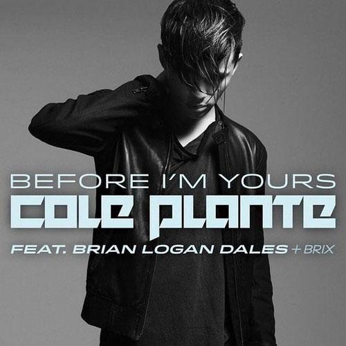 COLE PLANTE f/ BRIAN LOGAN DALES and BRIX - BEFORE I`M YOURS (RADIO EDIT)