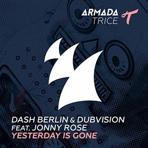 DASH BERLIN and DUB VISION f/ JONNY ROSE - YESTERDAY IS GONE (RADIO EDIT)