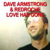 DAVE ARMSTRONG/REDROCHE - LOVE HAS GONE (FULL VOCAL RADIO EDIT)