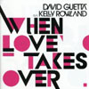 DAVID GUETTA/KELLY ROWLAND - WHEN LOVE TAKES OVER