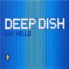 DEEP DISH - SAY HELLO