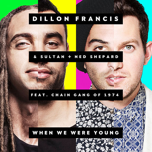 DILLON FRANCIS and SULTAN AND NED SHEPARD f/ THE CHAIN GANG OF 1974 - WHEN WE WERE YOUNG (EDIT)