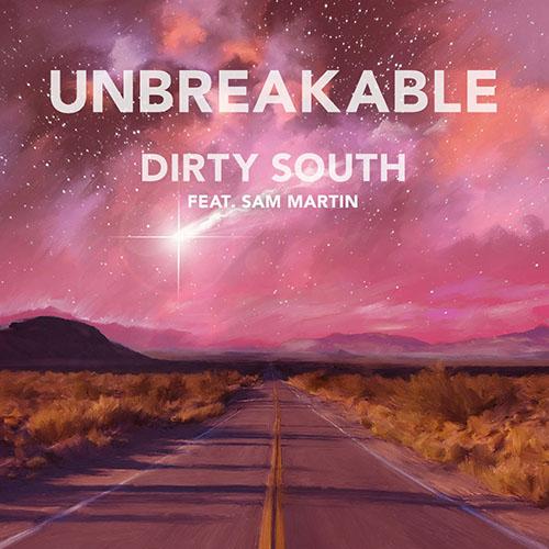 DIRTY SOUTH f/ SAM MARTIN - UNBREAKABLE (RADIO EDIT)
