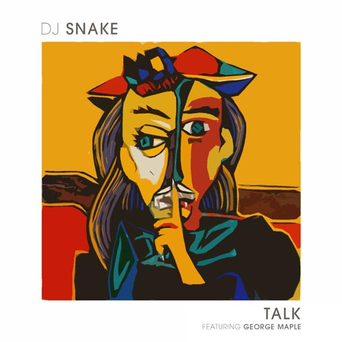 DJ SNAKE f/ GEORGE MAPLE - TALK