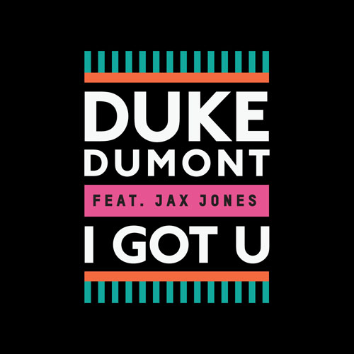 DUKE DUMONT f/ JAX JONES - I GOT U (ORIGINAL RADIO EDIT)