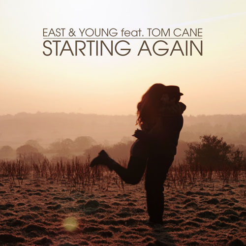 EAST AND YOUNG f/ TOM CANE - STARTING AGAIN (NEW RADIO EDIT)