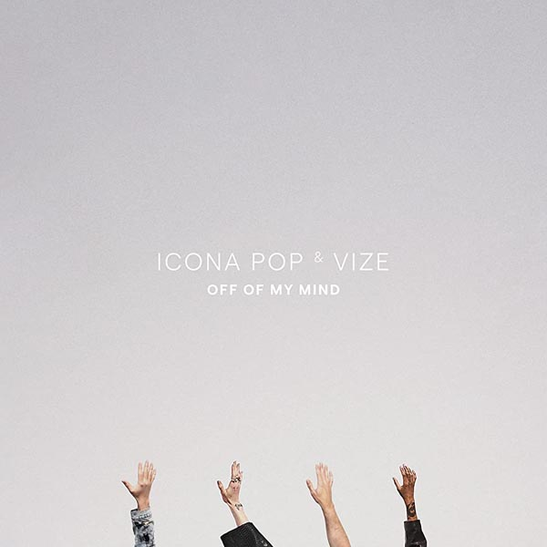 ICONA POP and VIZE - OFF OF MY MIND