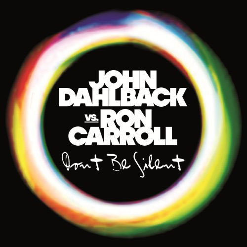 JOHN DAHLBACK f/ RON CARROLL - DON`T BE SILENT (RADIO EDIT)