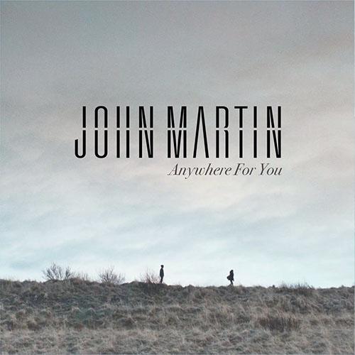 JOHN MARTIN - ANYWHERE FOR YOU (RADIO EDIT)