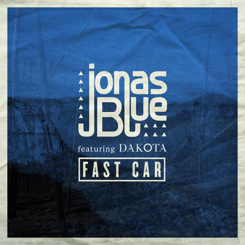 JONAS BLUE f/ DAKOTA - FAST CAR