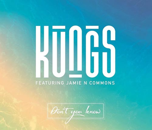 KUNGS f/ JAMIE N COMMONS - DON`T YOU KNOW