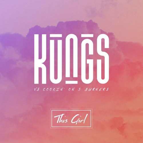 KUNGS vs COOKIN ON 3 BURNERS - THIS GIRL (RADIO EDIT)