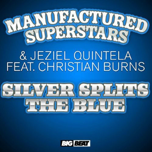 MANUFACTURED SUPERSTARS and JEZIEL QUINTELA f/ CHRISTIAN BURNS - SILVER SPLITS THE BLUE (RADIO EDIT)