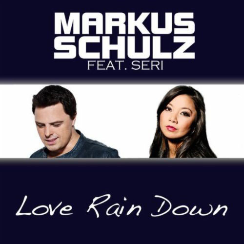 MARKUS SCHULZ f/ SERI - LOVE RAIN DOWN (RADIO EDIT)
