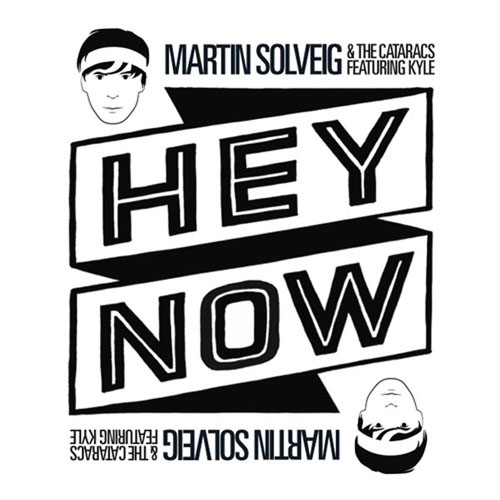 MARTIN SOLVEIG and THE CATARACS f/ KYLE - HEY NOW (SINGLE EDIT)