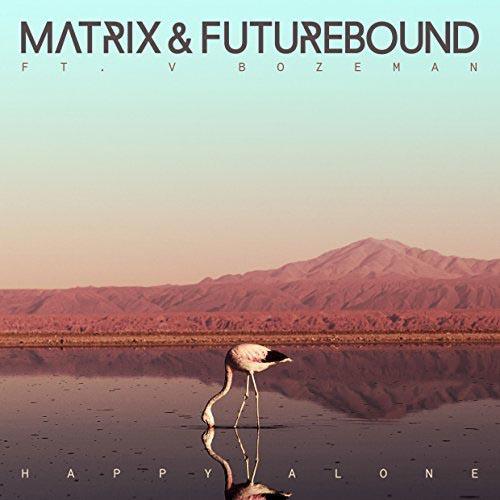 MATRIX and FUTUREBOUND f/ V BOZEMAN - HAPPY ALONE