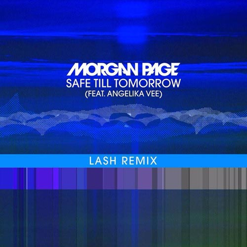 MORGAN PAGE f/ ANGELIKA VEE - SAFE TILL TOMORROW (LASH REMIX EDIT)
