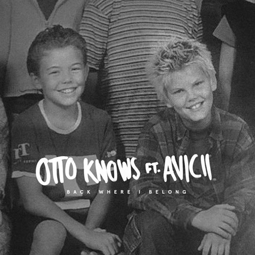 OTTO KNOWS f/ AVICII - BACK WHERE I BELONG (RADIO EDIT)
