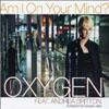 OXYGEN - AM I ON YOUR MIND (ORIGINAL RADIO EDIT)