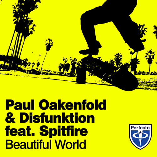 PAUL OAKENFOLD and DISFUNKTION f/ SPITFIRE - BEAUTIFUL WORLD