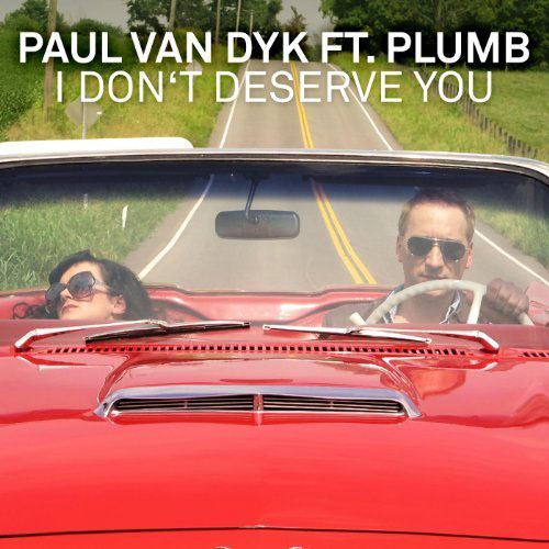 PAUL VAN DYK f/ PLUMB - I DON`T DESERVE YOU (SEVEN LIONS RADIO EDIT)