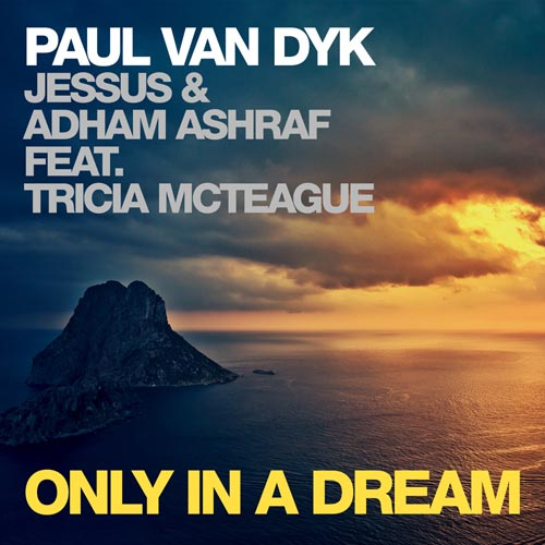 PAUL VAN DYK w/ JESSUS and ADHAM ASHRAF f/ TRICIA MCTEAGUE - ONLY IN A DREAM (VIDEO EDIT)