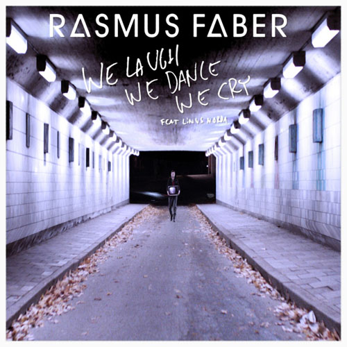 RASMUS FABER f/ LINUS NORDA - WE LAUGH WE DANCE WE CRY (RADIO EDIT)