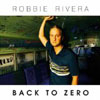 ROBBIE RIVERA - BACK TO ZERO