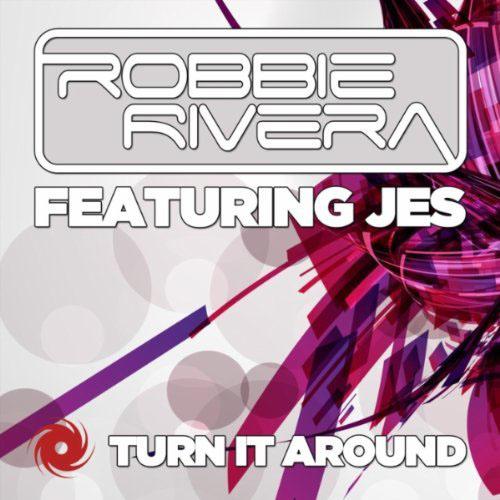 ROBBIE RIVERA f/ JES - TURN IT AROUND (RADIO EDIT)