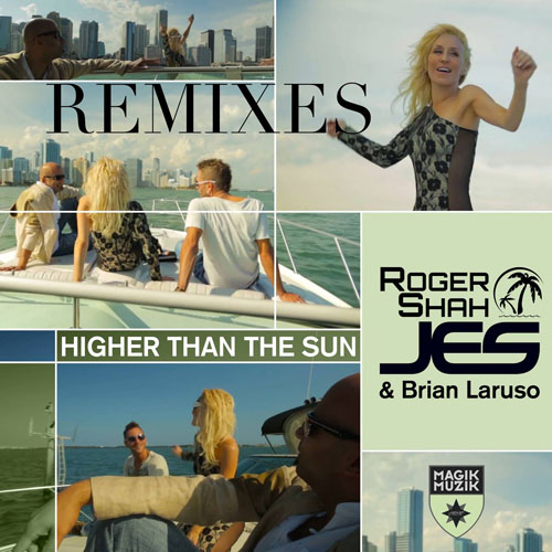 ROGER SHAH JES and BRIAN LARUSO - HIGHER THAN THE SUN (RADIO MIX)